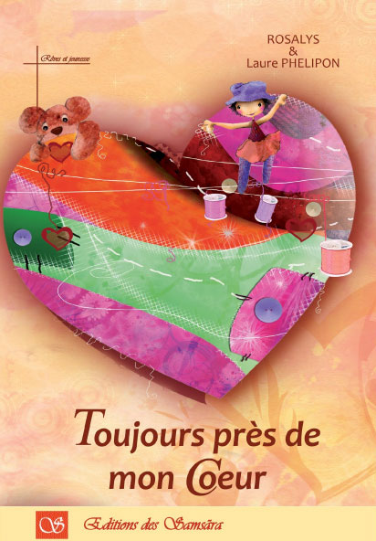2011 : Children's book Toujours près de mon coeur (Samsara editions)